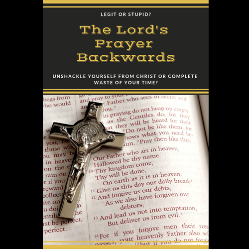 The Lord's Prayer Backwards -- A Luciferian Perspective * Frater